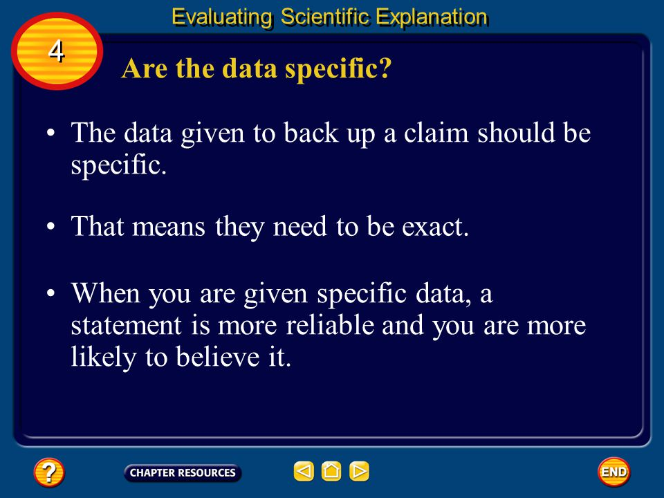 4 4 Evaluating Scientific Explanation Evaluating the Data You should be cautious about believing any claim that is not supported by data.