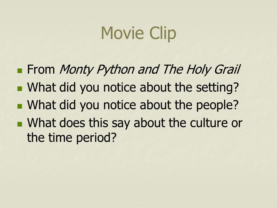 Movie Clip From Monty Python and The Holy Grail What did you notice about the setting? What did you notice about the people? What does this say about