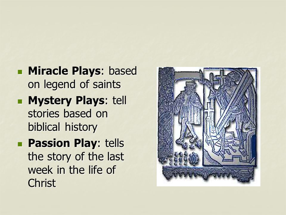 Miracle Plays: based on legend of saints Miracle Plays: based on legend of saints Mystery Plays: tell stories based on biblical history Mystery Plays: