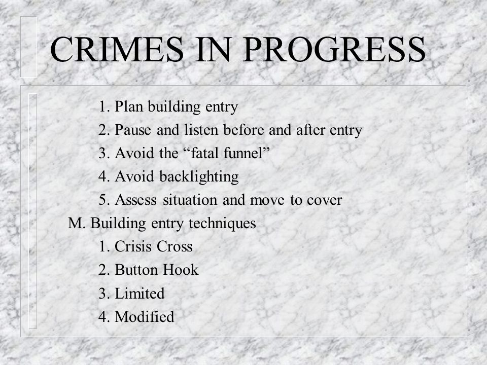 CRIMES IN PROGRESS 1. Plan building entry 2. Pause and listen before and after entry 3.