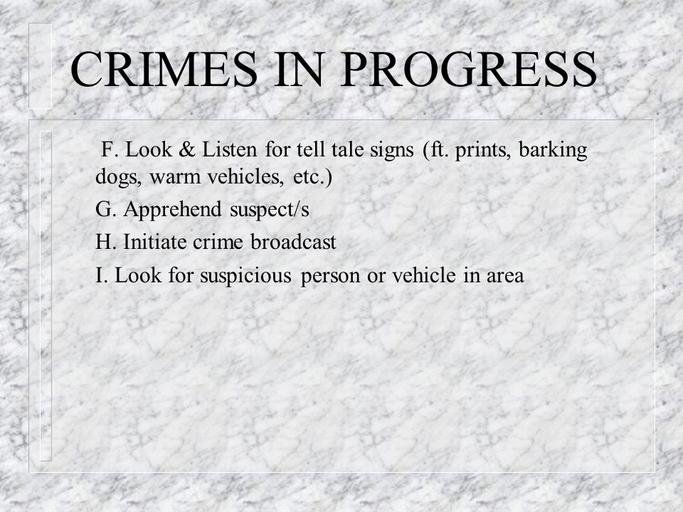 CRIMES IN PROGRESS F. Look & Listen for tell tale signs (ft.