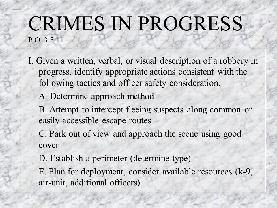 CRIMES IN PROGRESS P.O. 3.5.11 I. Given a written, verbal, or visual description of a robbery in progress, identify appropriate actions consistent wit