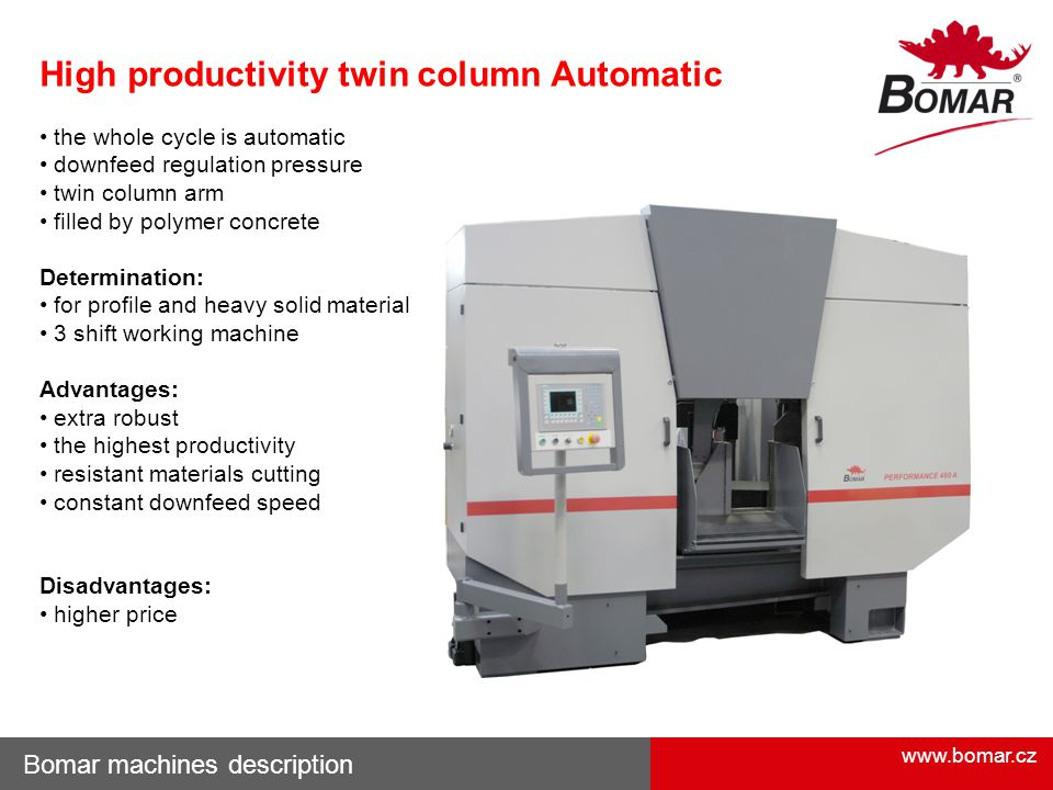 www.bomar.cz Bomar machines description High productivity twin column Automatic the whole cycle is automatic downfeed regulation pressure twin column