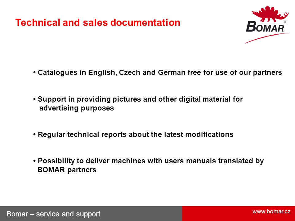 www.bomar.cz Technical and sales documentation Catalogues in English, Czech and German free for use of our partners Support in providing pictures and