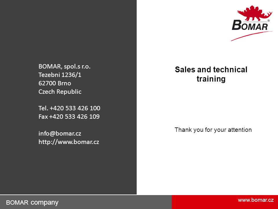 www.bomar.cz BOMAR company Thank you for your attention Sales and technical training BOMAR, spol.s r.o. Tezebni 1236/1 62700 Brno Czech Republic Tel.