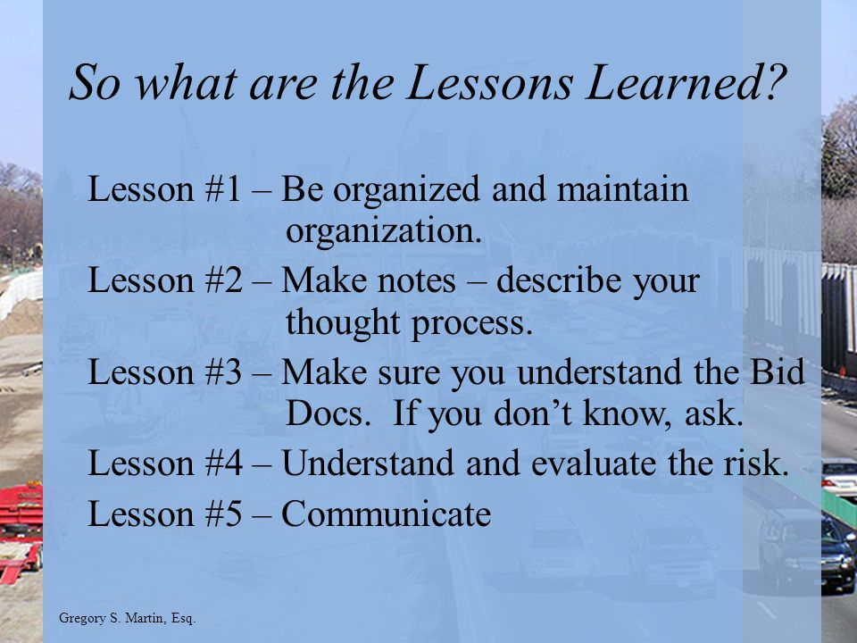 Gregory S. Martin, Esq. So what are the Lessons Learned.