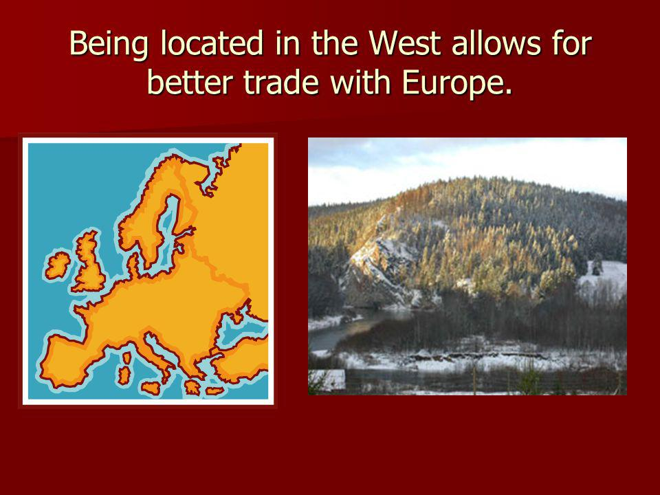 Being located in the West allows for better trade with Europe.