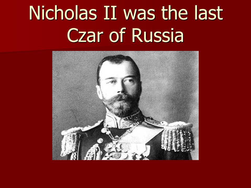 Nicholas II was the last Czar of Russia