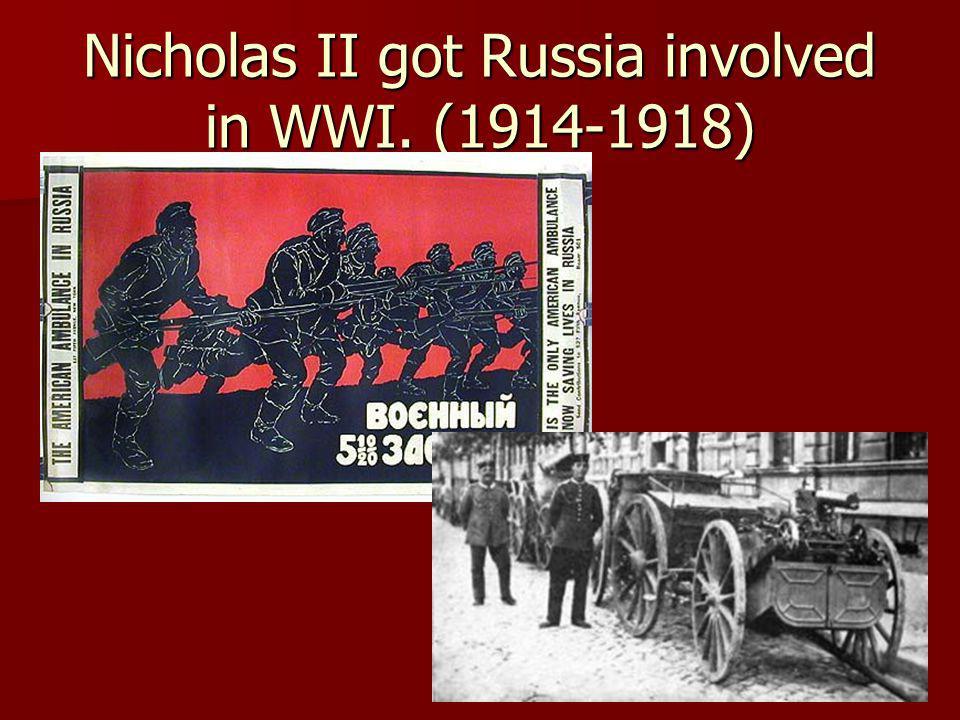 Nicholas II got Russia involved in WWI. (1914-1918)