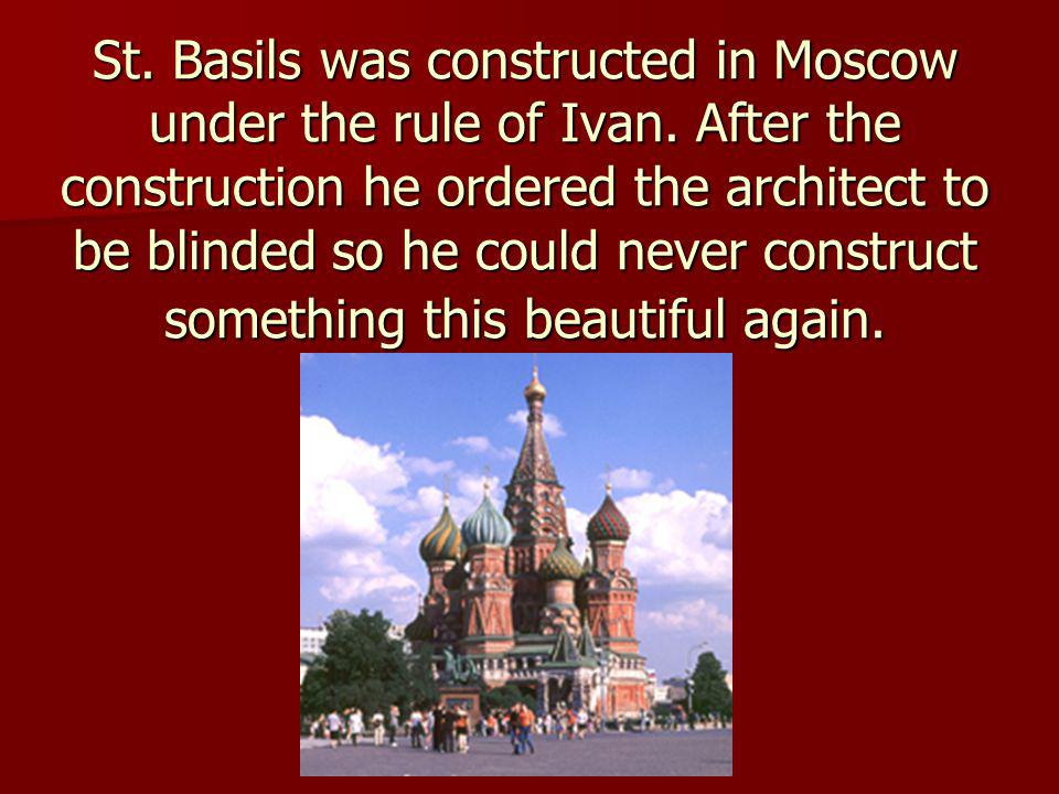 St.Basils was constructed in Moscow under the rule of Ivan.