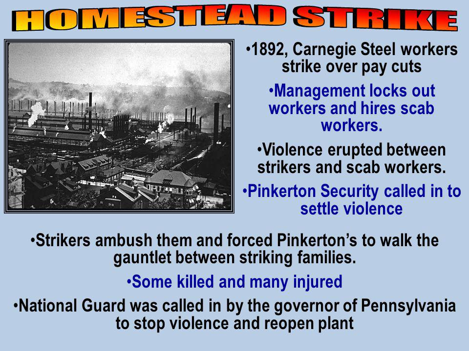 1892, Carnegie Steel workers strike over pay cuts Management locks out workers and hires scab workers.
