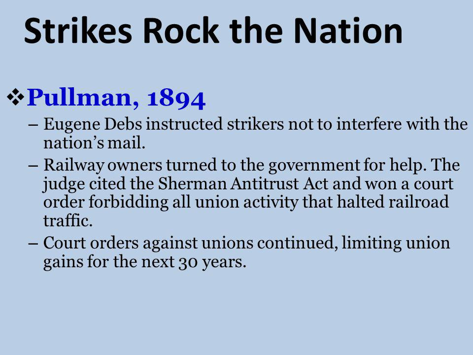 Strikes Rock the Nation Pullman, 1894 – Eugene Debs instructed strikers not to interfere with the nations mail.