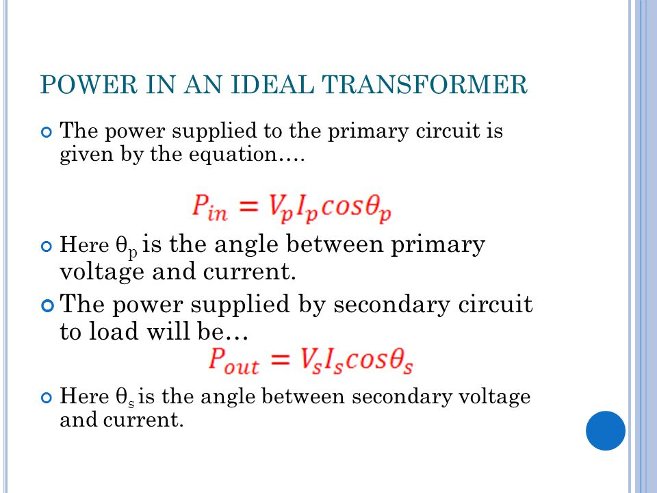 POWER IN AN IDEAL TRANSFORMER The power supplied to the primary circuit is given by the equation…. Here θ p is the angle between primary voltage and c