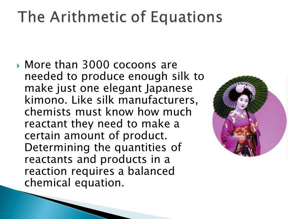 More than 3000 cocoons are needed to produce enough silk to make just one elegant Japanese kimono. Like silk manufacturers, chemists must know how muc