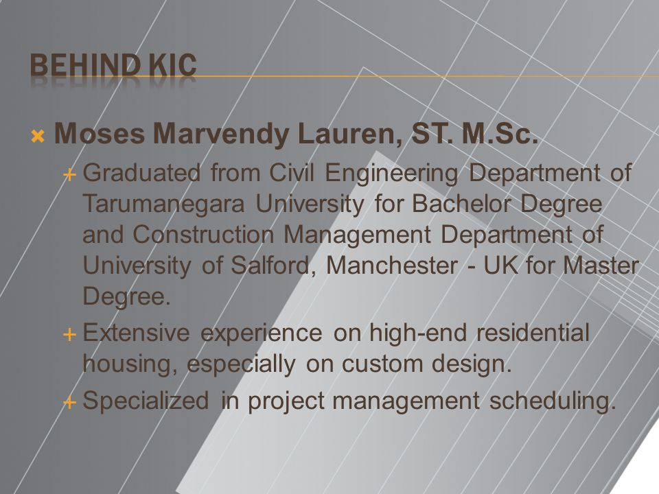 Moses Marvendy Lauren, ST. M.Sc. Graduated from Civil Engineering Department of Tarumanegara University for Bachelor Degree and Construction Managemen