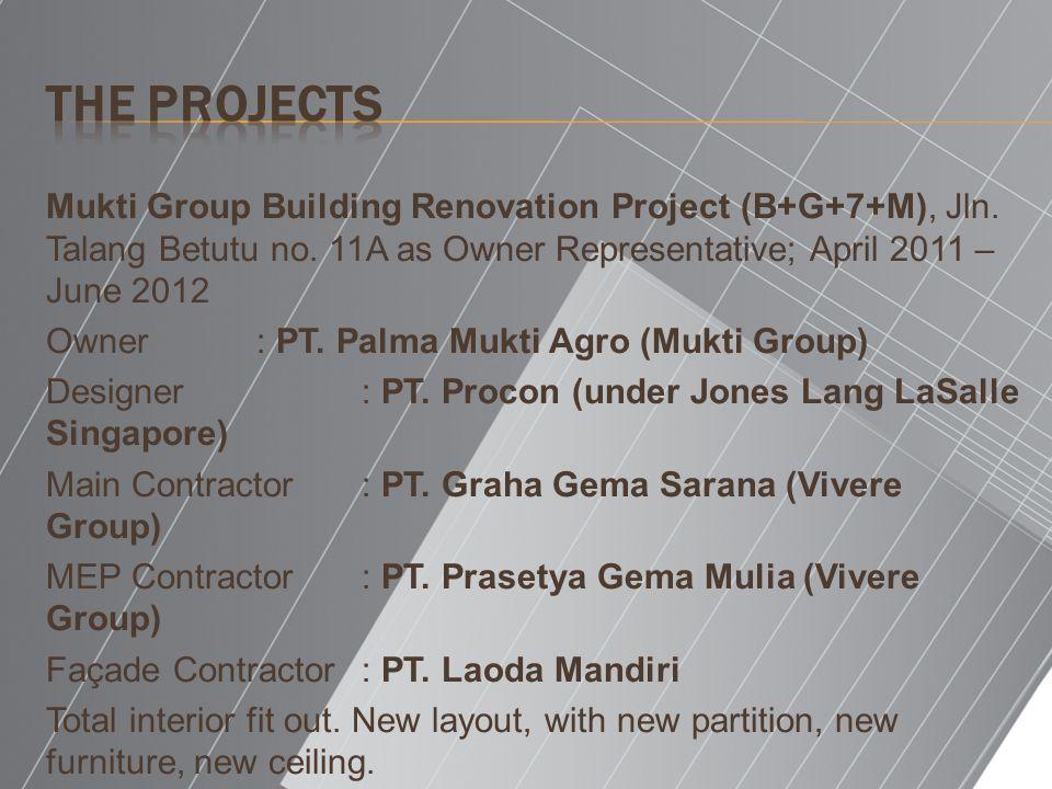 Mukti Group Building Renovation Project (B+G+7+M), Jln. Talang Betutu no. 11A as Owner Representative; April 2011 – June 2012 Owner: PT. Palma Mukti A