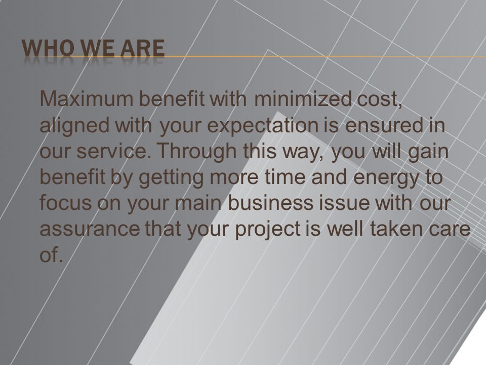 Maximum benefit with minimized cost, aligned with your expectation is ensured in our service.