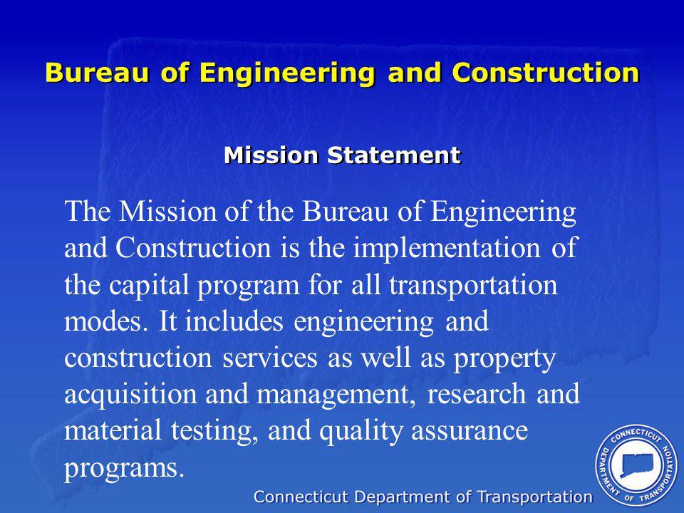 Bureau of Engineering and Construction Mission Statement The Mission of the Bureau of Engineering and Construction is the implementation of the capita