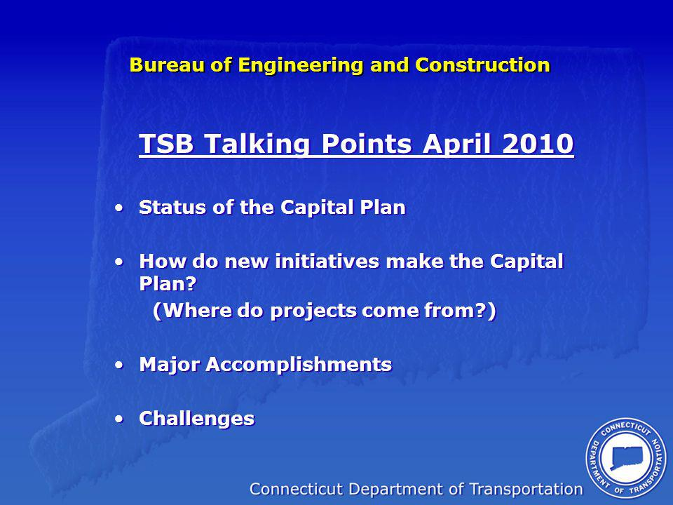 Bureau of Engineering and Construction TSB Talking Points April 2010 Status of the Capital Plan How do new initiatives make the Capital Plan.