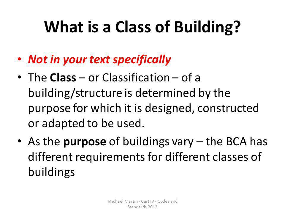 What is a Class of Building? Not in your text specifically The Class – or Classification – of a building/structure is determined by the purpose for wh