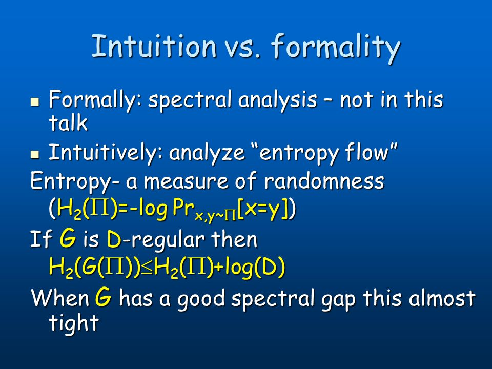 Formally: spectral analysis – not in this talk Formally: spectral analysis – not in this talk Intuitively: analyze entropy flow Intuitively: analyze e