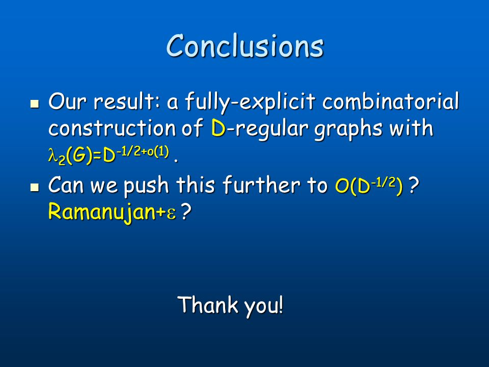 Our result: a fully-explicit combinatorial construction of D-regular graphs with 2 (G)=D -1/2+o(1). Our result: a fully-explicit combinatorial constru