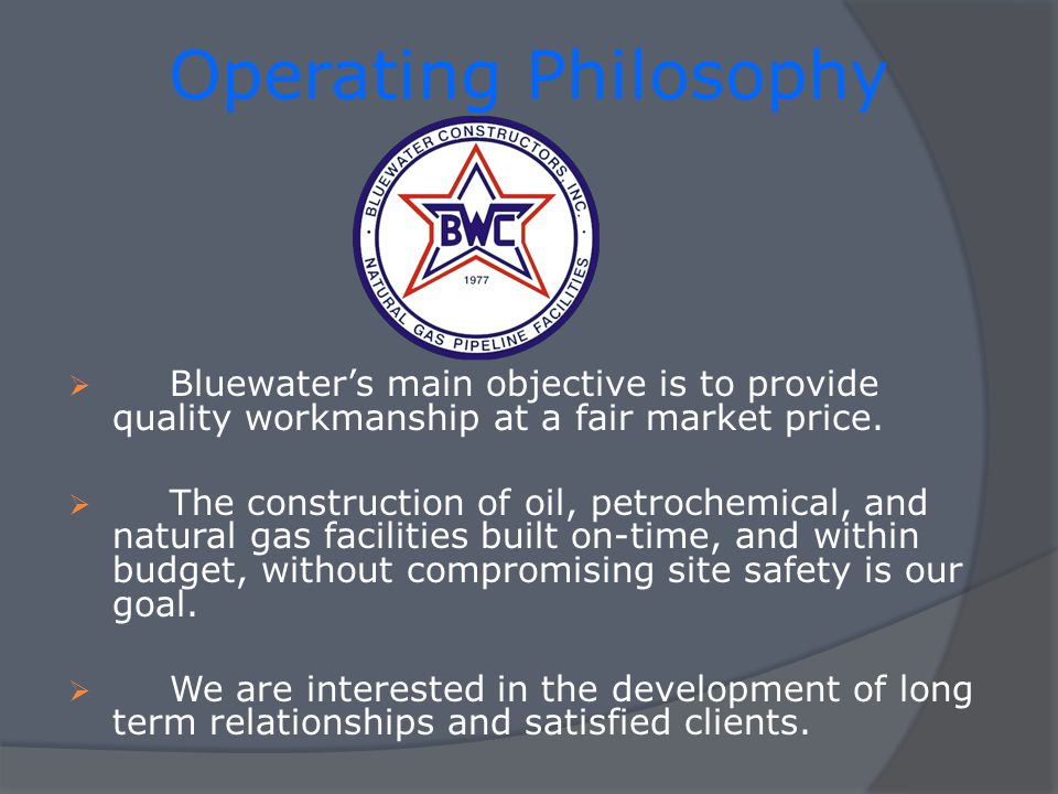 Operating Philosophy Bluewaters main objective is to provide quality workmanship at a fair market price.
