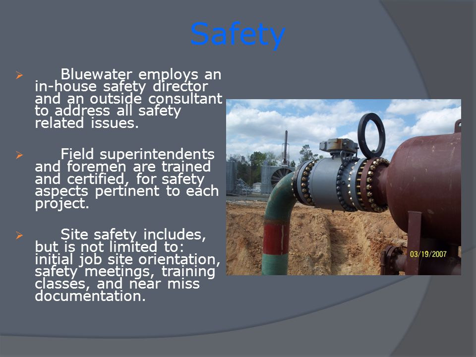 Safety Bluewater employs an in-house safety director and an outside consultant to address all safety related issues.