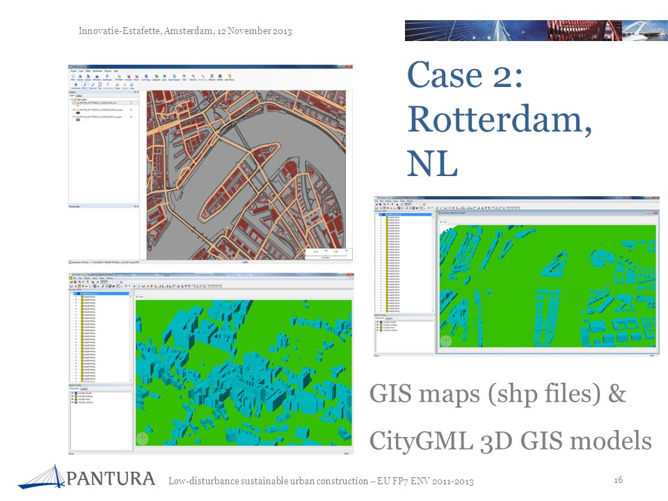 Low-disturbance sustainable urban construction – EU FP7 ENV 2011-2013 16 Innovatie-Estafette, Amsterdam, 12 November 2013 Case 2: Rotterdam, NL GIS ma