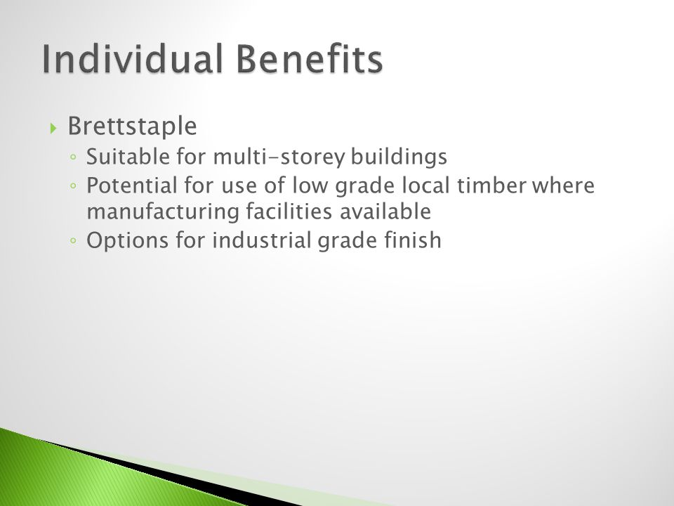 Brettstaple Suitable for multi-storey buildings Potential for use of low grade local timber where manufacturing facilities available Options for indus