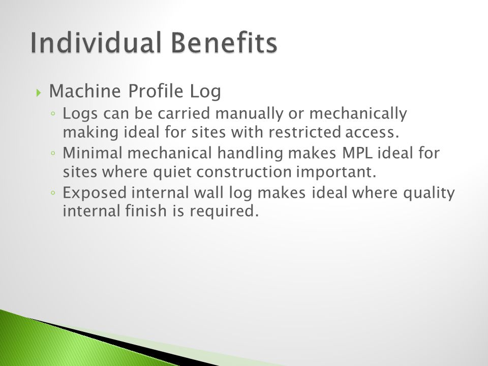 Machine Profile Log Logs can be carried manually or mechanically making ideal for sites with restricted access. Minimal mechanical handling makes MPL