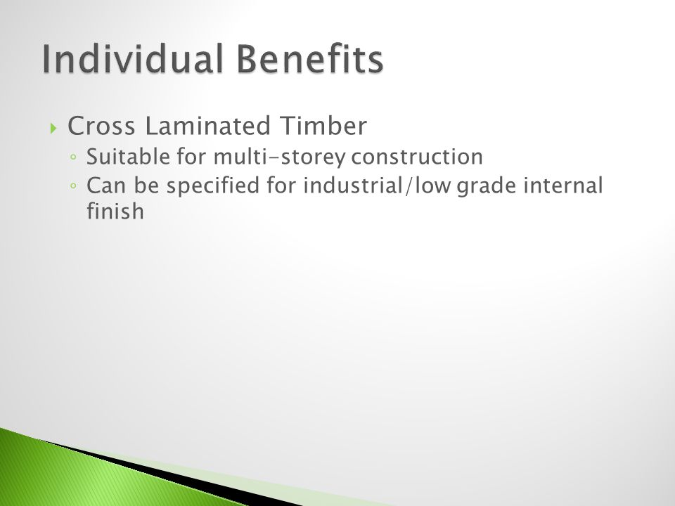 Cross Laminated Timber Suitable for multi-storey construction Can be specified for industrial/low grade internal finish