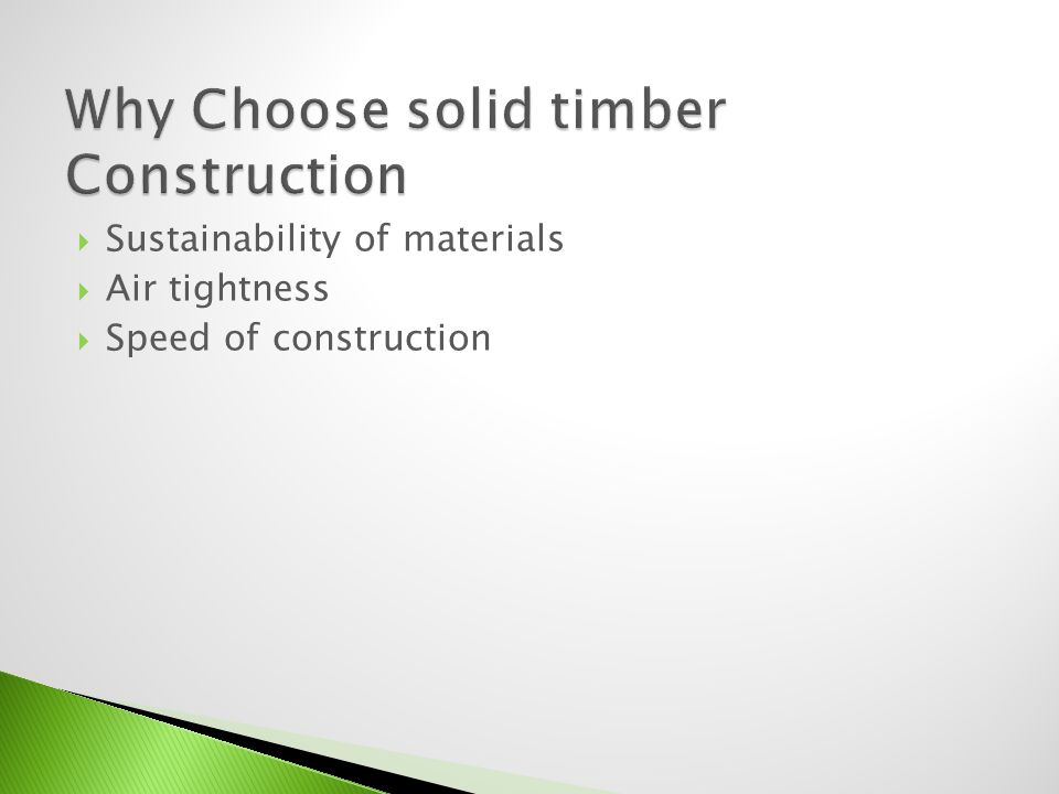 Sustainability of materials Air tightness Speed of construction