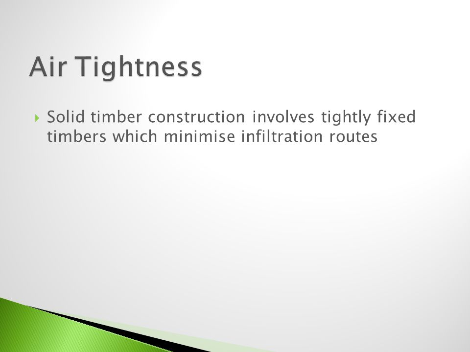 Solid timber construction involves tightly fixed timbers which minimise infiltration routes