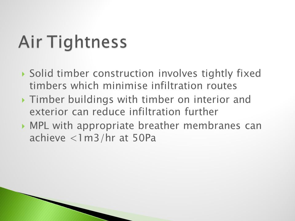 Solid timber construction involves tightly fixed timbers which minimise infiltration routes Timber buildings with timber on interior and exterior can