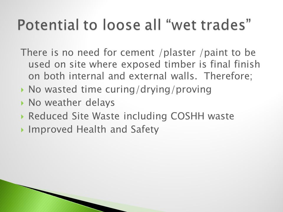 There is no need for cement /plaster /paint to be used on site where exposed timber is final finish on both internal and external walls. Therefore; No