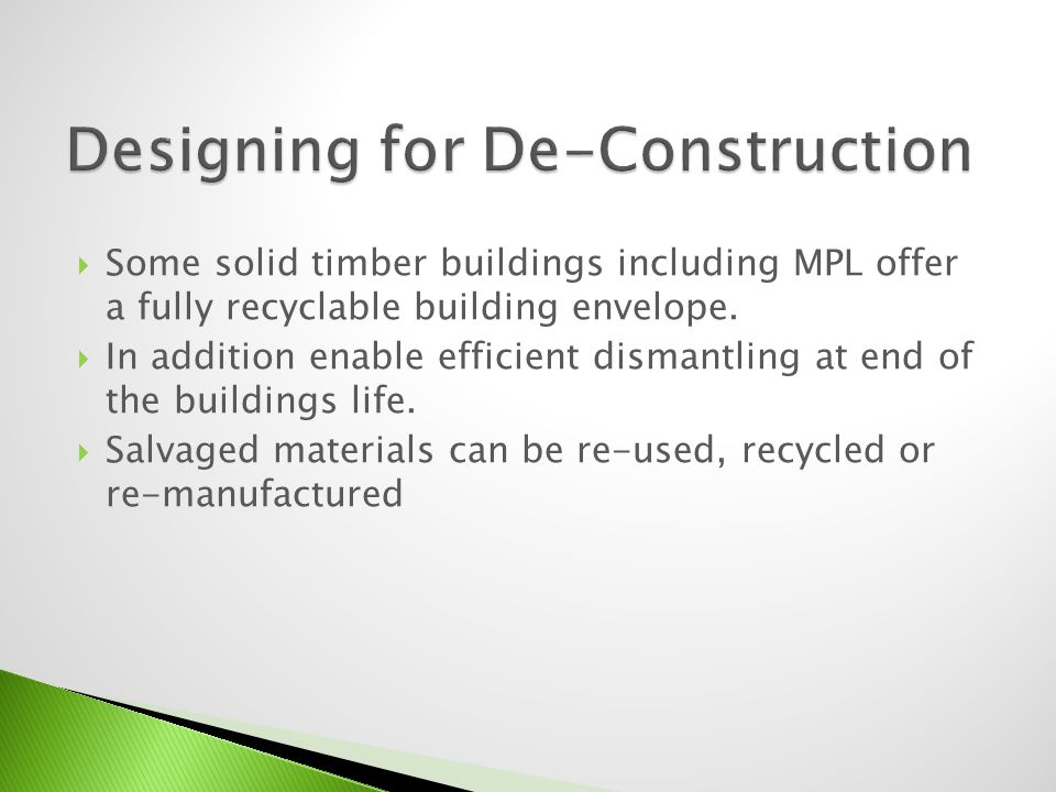 Some solid timber buildings including MPL offer a fully recyclable building envelope. In addition enable efficient dismantling at end of the buildings
