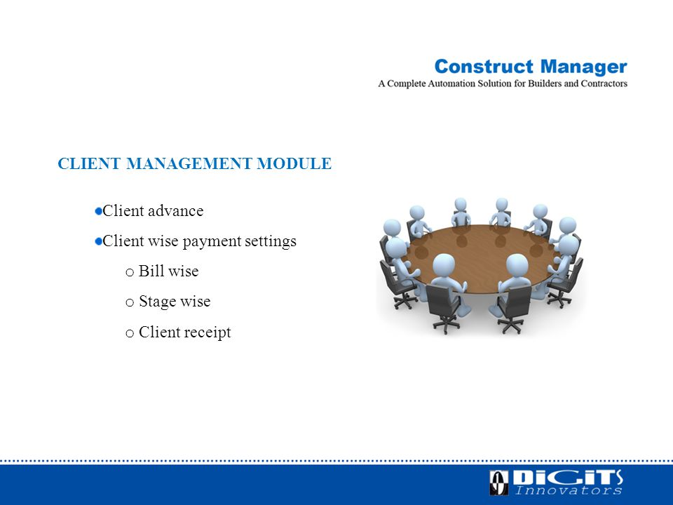 CLIENT MANAGEMENT MODULE Client advance Client wise payment settings o Bill wise o Stage wise o Client receipt