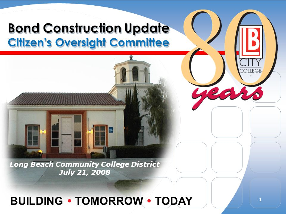 Bond Construction Update Citizens Oversight Committee Long Beach Community College District July 21, 2008 BUILDING TOMORROW TODAY 1
