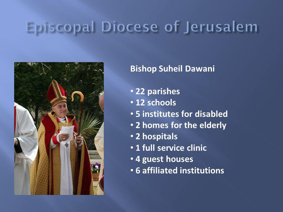Bishop Suheil Dawani 22 parishes 12 schools 5 institutes for disabled 2 homes for the elderly 2 hospitals 1 full service clinic 4 guest houses 6 affil