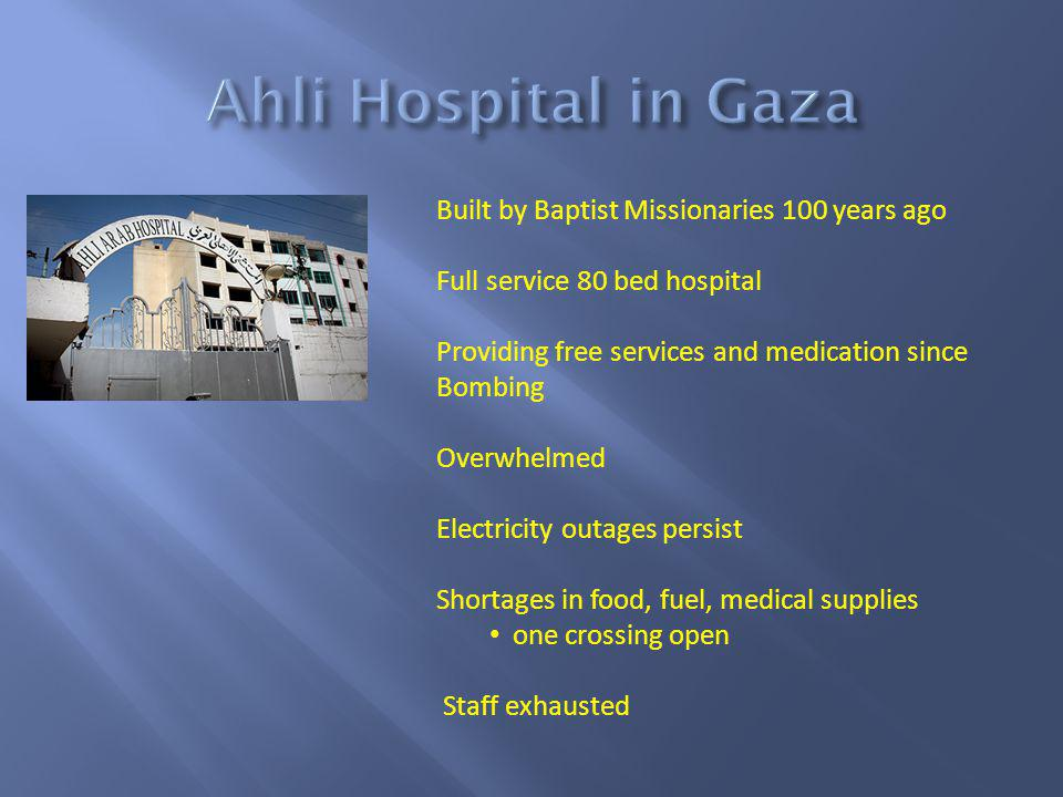 Built by Baptist Missionaries 100 years ago Full service 80 bed hospital Providing free services and medication since Bombing Overwhelmed Electricity