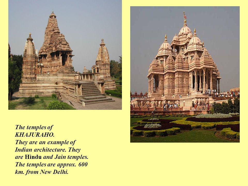 The temples of KHAJURAHO. They are an example of Indian architecture. They are Hindu and Jain temples. The temples are approx. 600 km. from New Delhi.