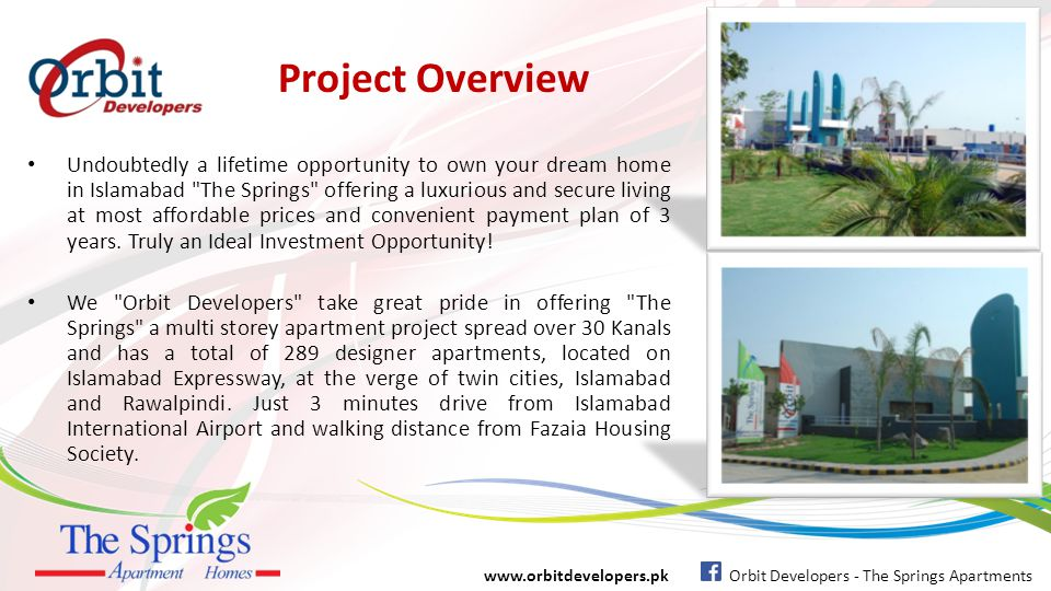The Springs Apartment Homes Located at Expressway, Near Fazaia Colony, Islamabad Exclusively marketed by www.orbitdevelopers.pk Orbit Developers - The