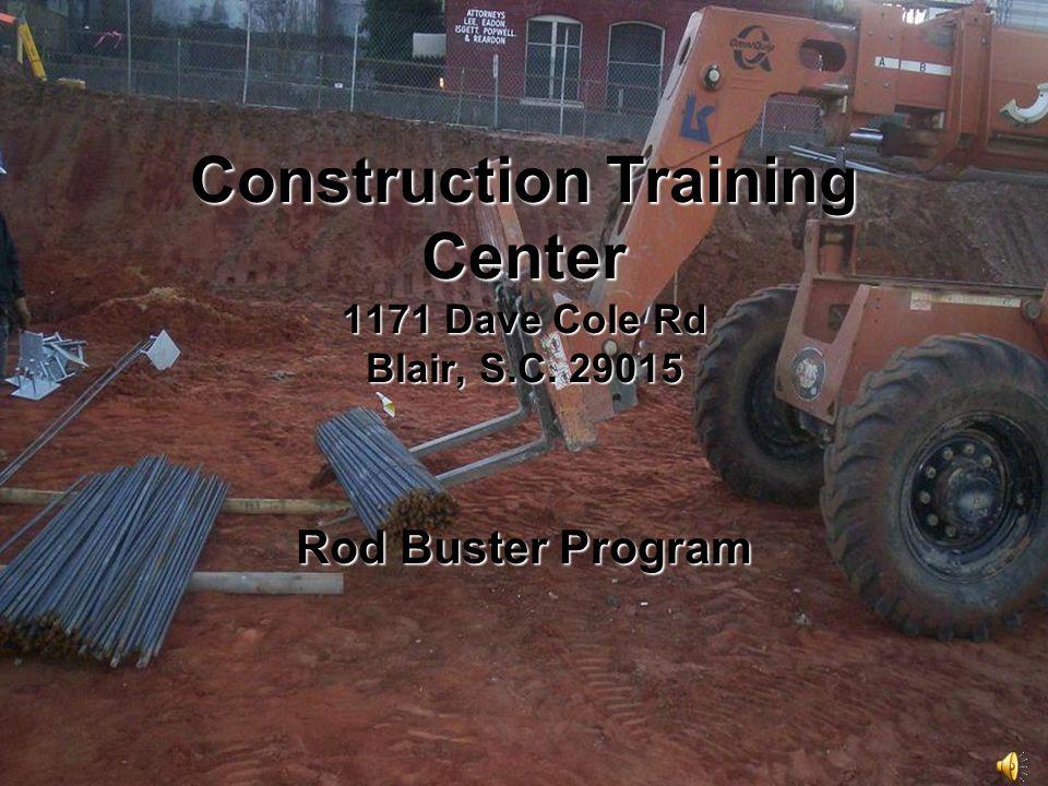 Construction Training Center 1171 Dave Cole Rd Blair, S.C. 29015 Rod Buster Program