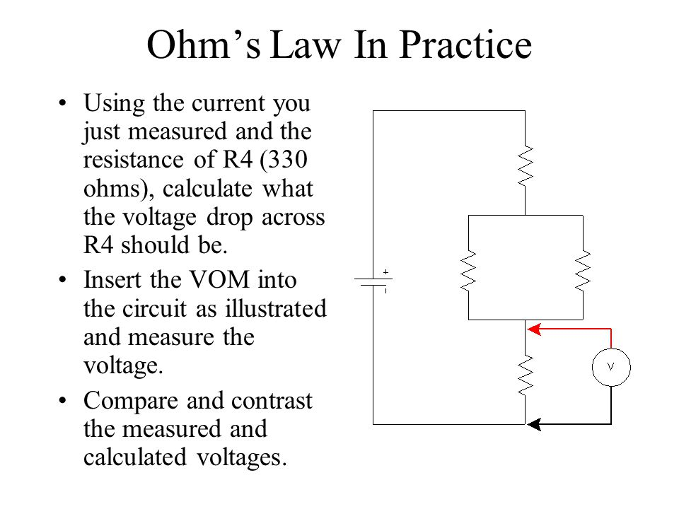 Ohms Law In Practice Using the current you just measured and the resistance of R4 (330 ohms), calculate what the voltage drop across R4 should be. Ins
