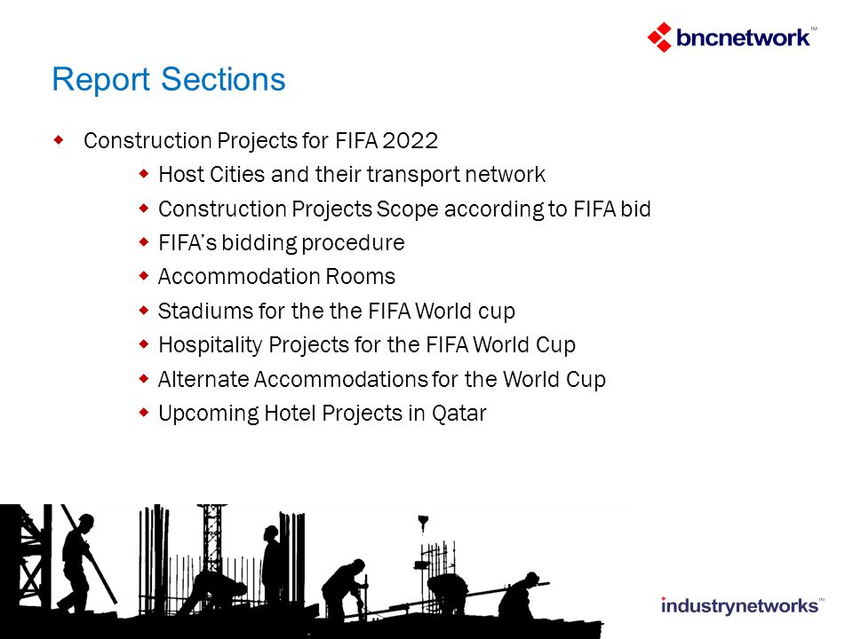 Report Sections Construction Projects for FIFA 2022 Host Cities and their transport network Construction Projects Scope according to FIFA bid FIFAs bidding procedure Accommodation Rooms Stadiums for the the FIFA World cup Hospitality Projects for the FIFA World Cup Alternate Accommodations for the World Cup Upcoming Hotel Projects in Qatar