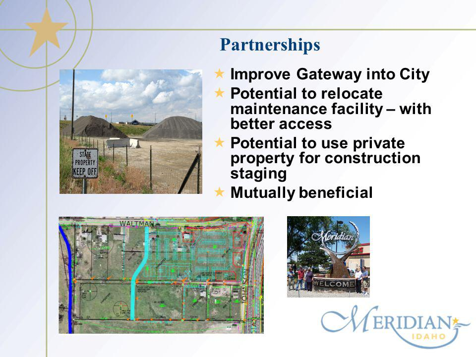 Partnerships Improve Gateway into City Potential to relocate maintenance facility – with better access Potential to use private property for construction staging Mutually beneficial