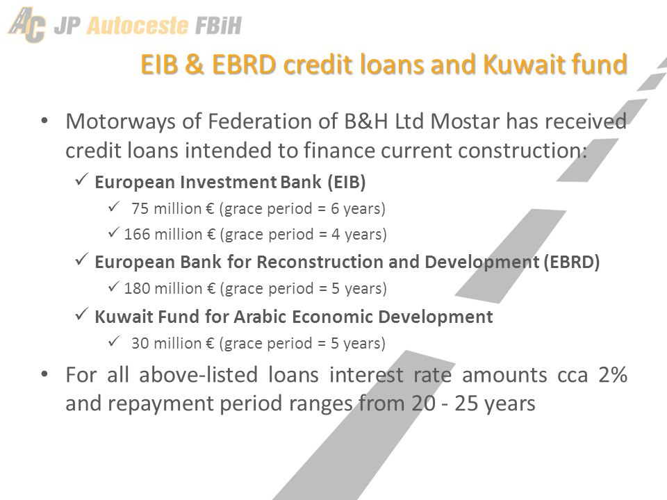 EIB & EBRD credit loans and Kuwait fund Motorways of Federation of B&H Ltd Mostar has received credit loans intended to finance current construction: