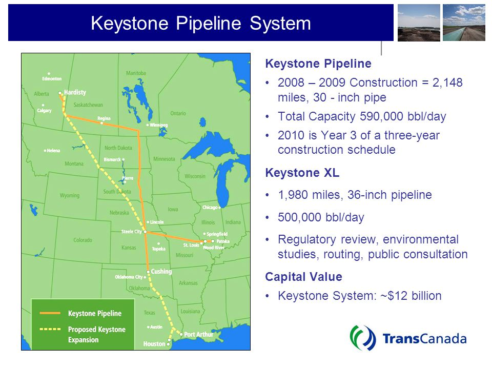 Keystone Pipeline System Keystone Pipeline 2008 – 2009 Construction = 2,148 miles, 30 - inch pipe Total Capacity 590,000 bbl/day 2010 is Year 3 of a t