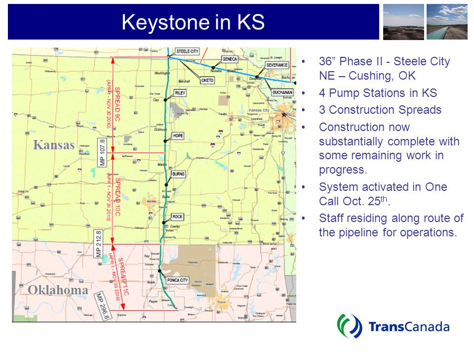 Keystone in KS 36 Phase II - Steele City NE – Cushing, OK 4 Pump Stations in KS 3 Construction Spreads Construction now substantially complete with so